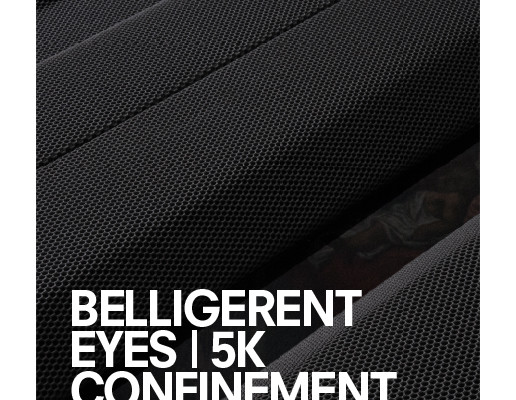 Belligerent Eyes | 5K Confinement