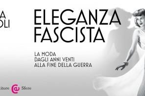 """""""Eleganza Fascista"""" di Sofia Gnoli"""